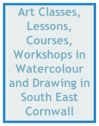Art Classes, Lessons, Courses, Workshops in Watercolour and Drawing in South East Cornwall